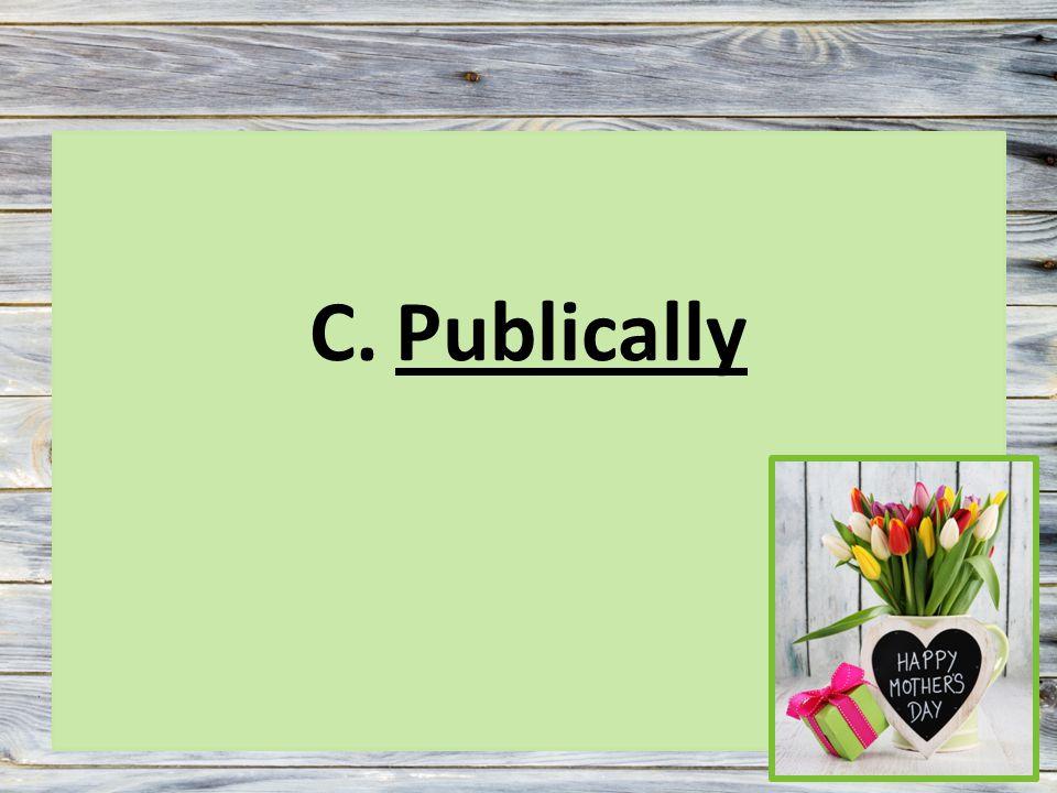 C.Publically