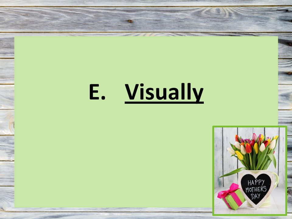 E.Visually