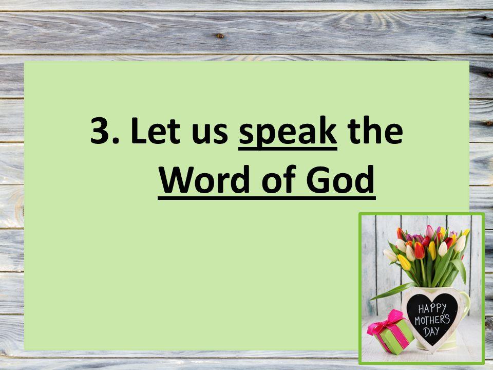 3.Let us speak the Word of God