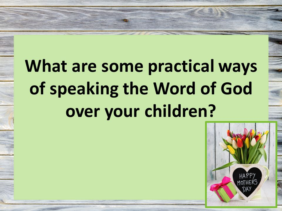 What are some practical ways of speaking the Word of God over your children