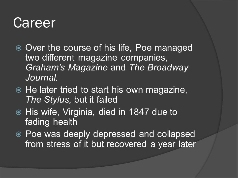 Final Days  In June of 1849, Poe went to Philadelphia and reunited with a childhood girlfriend and planned to marry her a few months later  On October 3, 1849, he was found passed out by a public house and taken to the hospital  Poe died four days later