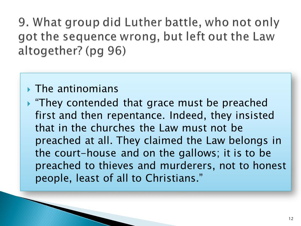  The antinomians  They contended that grace must be preached first and then repentance.