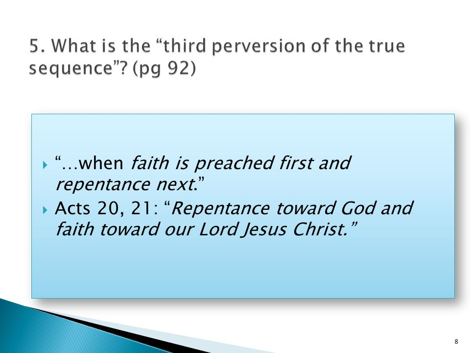  …when faith is preached first and repentance next.  Acts 20, 21: Repentance toward God and faith toward our Lord Jesus Christ.  …when faith is preached first and repentance next.  Acts 20, 21: Repentance toward God and faith toward our Lord Jesus Christ. 8