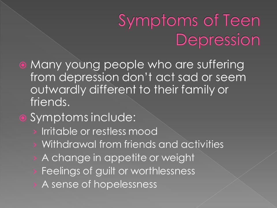  Many young people who are suffering from depression don't act sad or seem outwardly different to their family or friends.