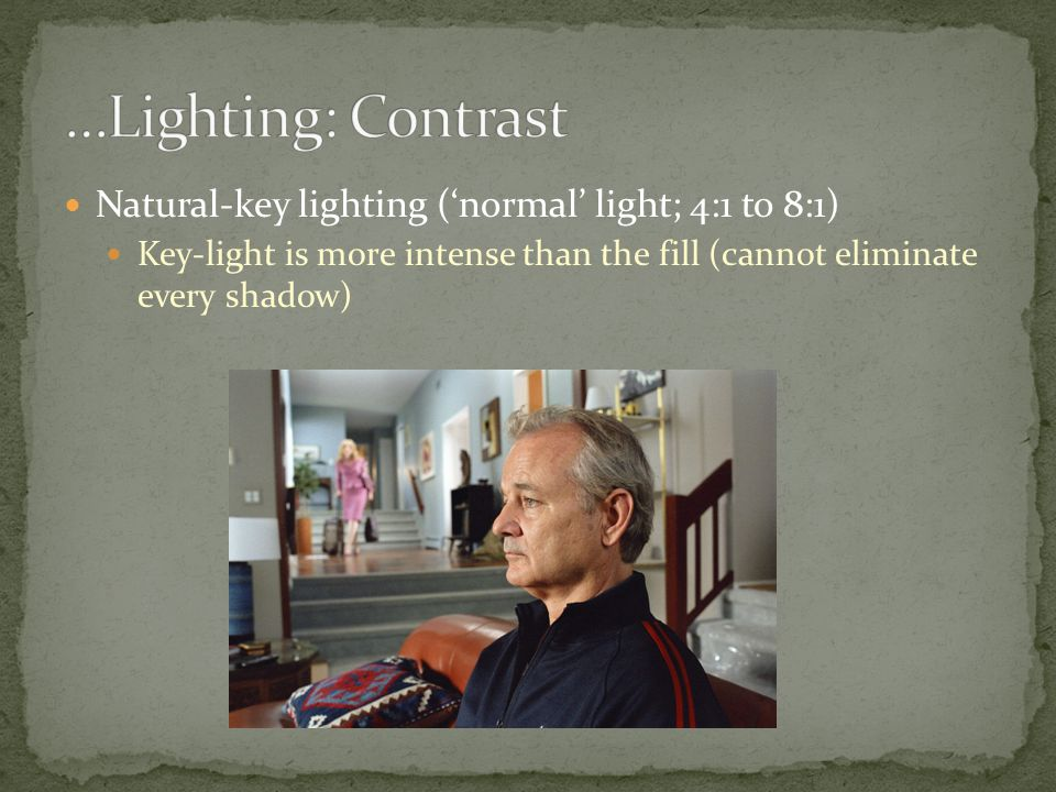Natural-key lighting ('normal' light; 4:1 to 8:1) Key-light is more intense than the fill (cannot eliminate every shadow)