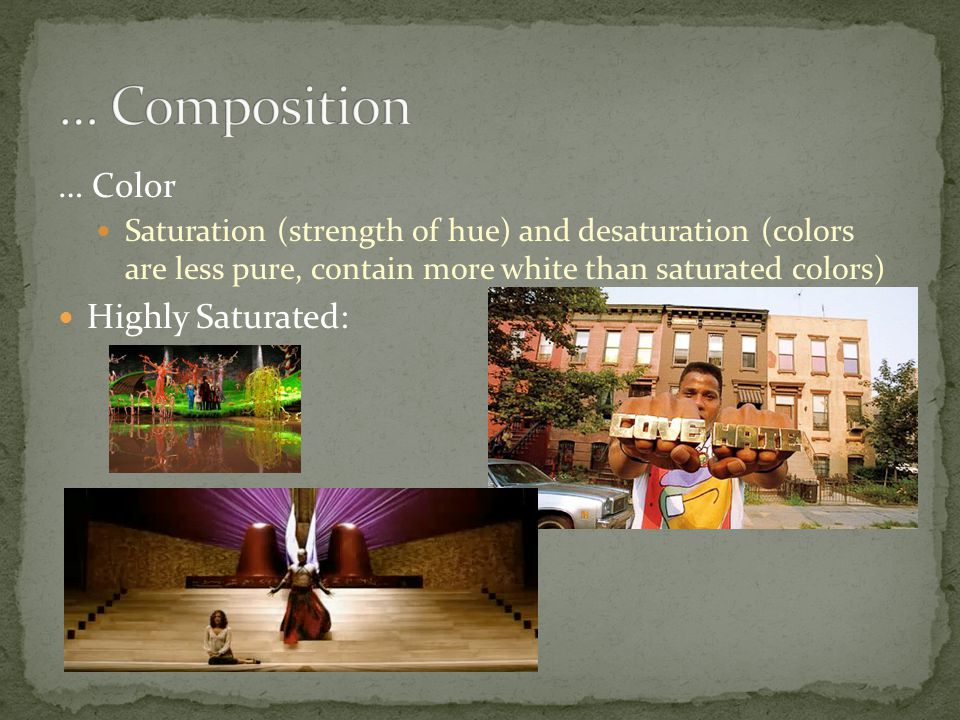 … Color Saturation (strength of hue) and desaturation (colors are less pure, contain more white than saturated colors) Highly Saturated: