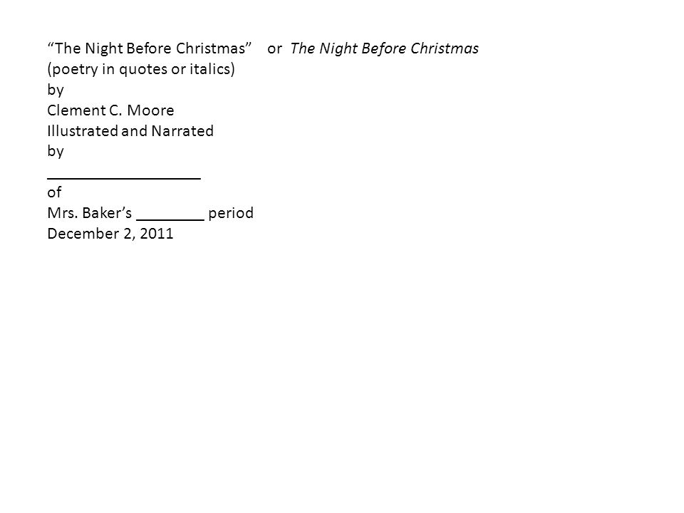 The Night Before Christmas or The Night Before Christmas (poetry in quotes or italics) by Clement C.