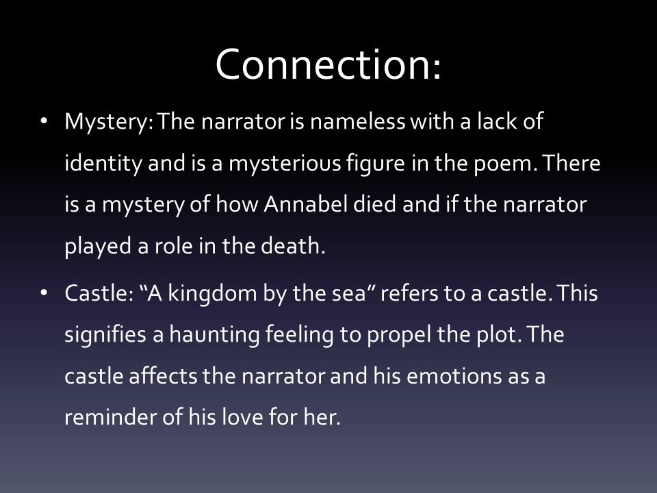 Connection: Mystery: The narrator is nameless with a lack of identity and is a mysterious figure in the poem.