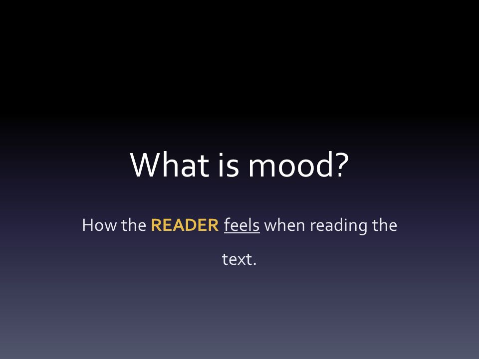 What is mood How the READER feels when reading the text.