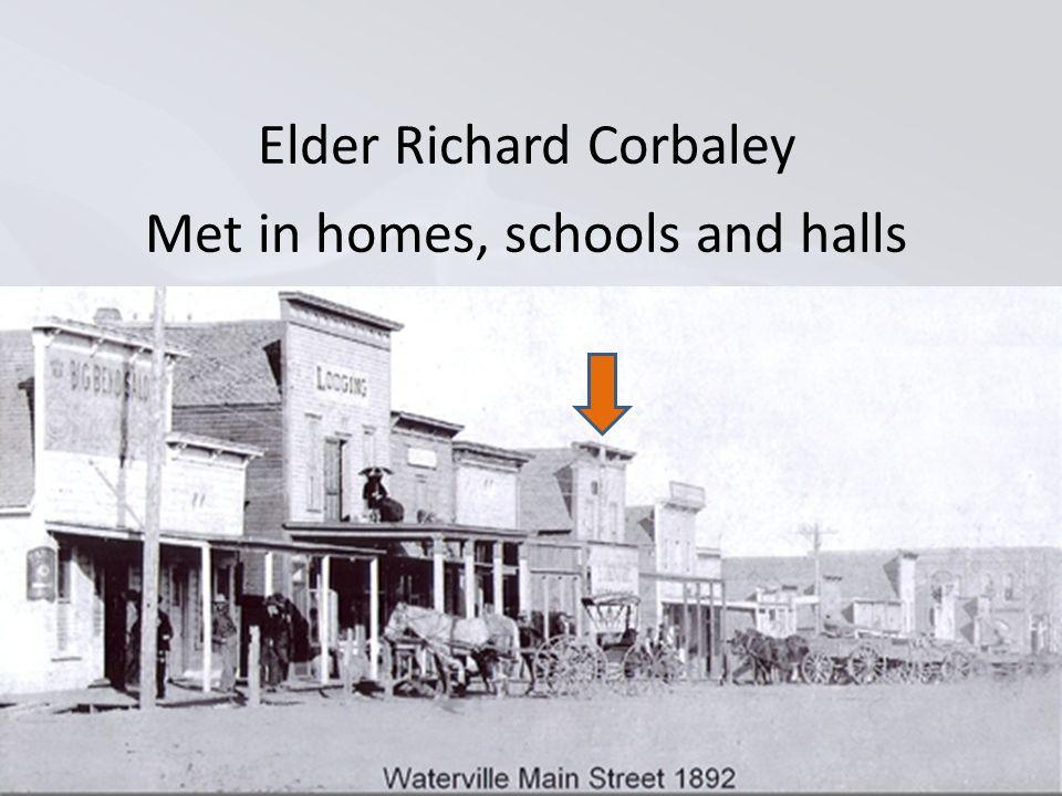 Elder Richard Corbaley Met in homes, schools and halls