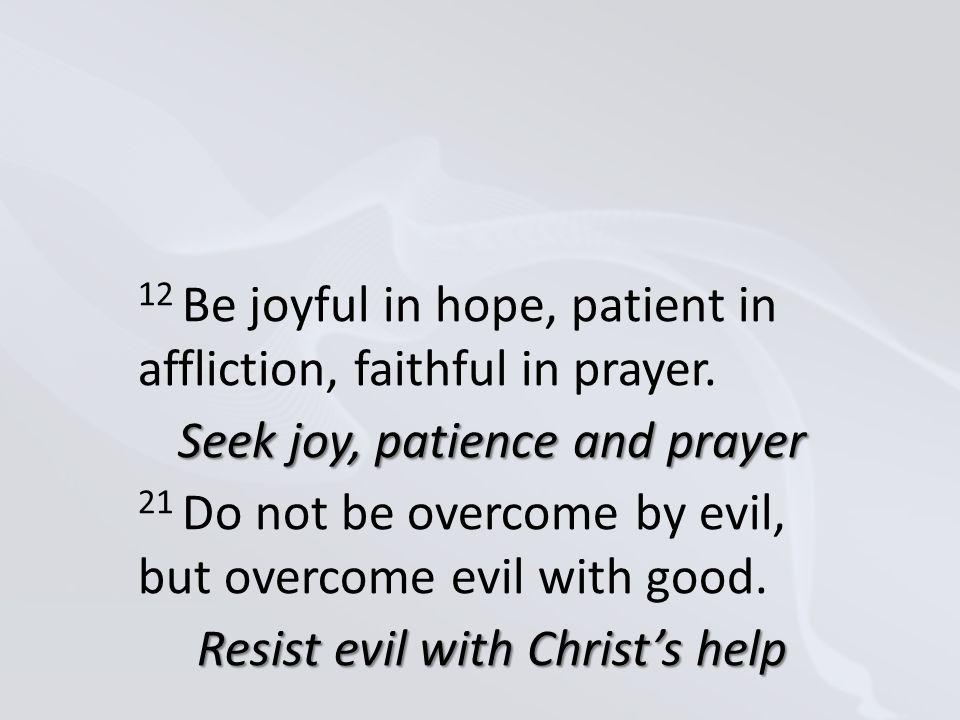 12 Be joyful in hope, patient in affliction, faithful in prayer.