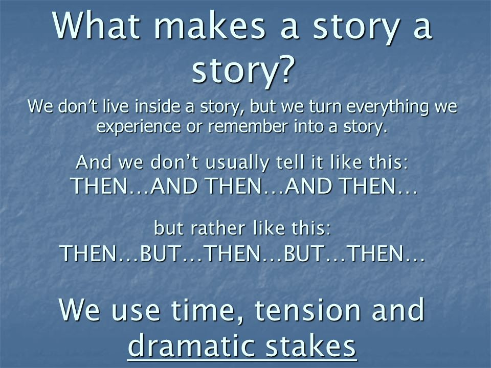 1.Telling a story => narrative content (the facts) 2.