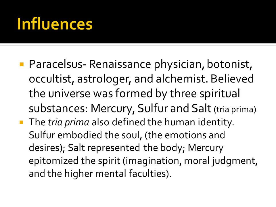  Paracelsus- Renaissance physician, botonist, occultist, astrologer, and alchemist.