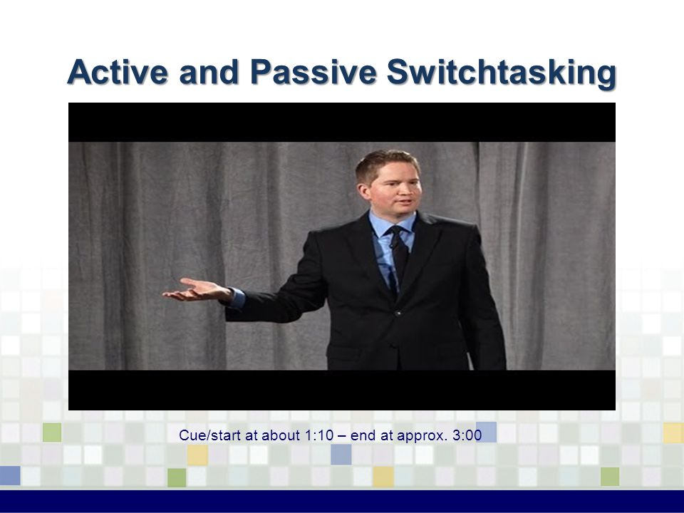 Active and Passive Switchtasking Cue/start at about 1:10 – end at approx. 3:00