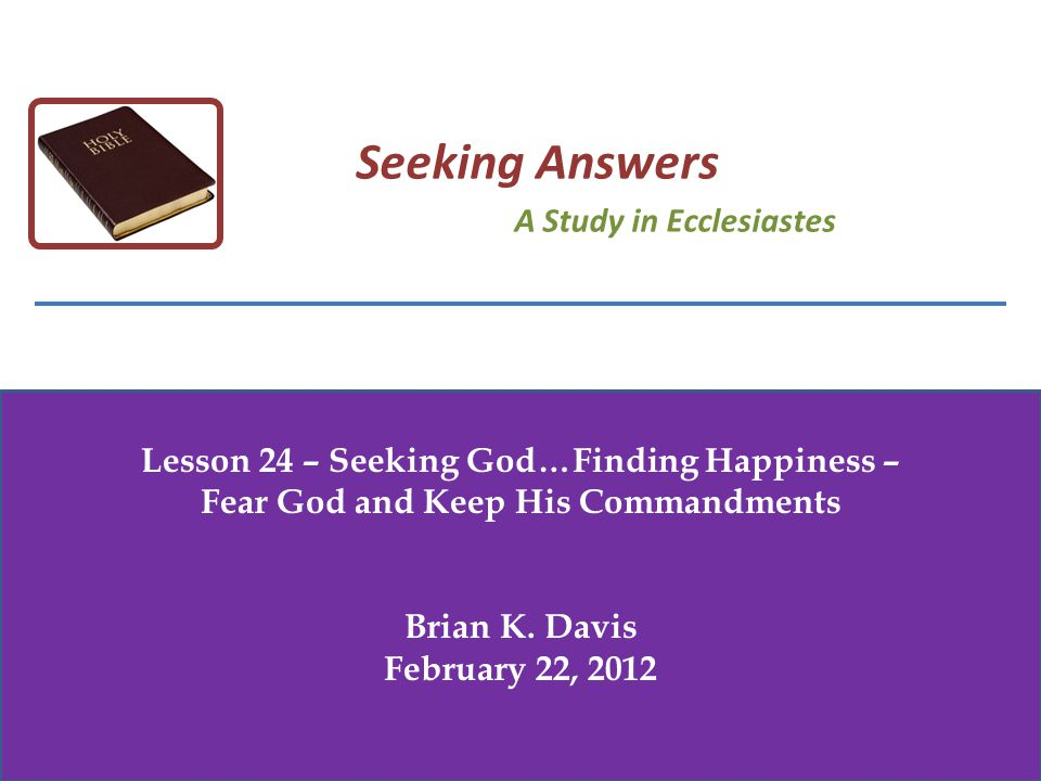 Lesson 24 – Seeking God…Finding Happiness – Fear God and Keep His Commandments Brian K.