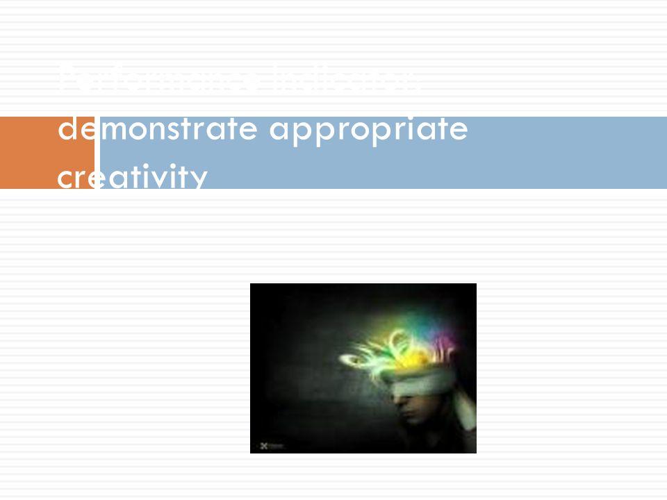 Performance Indicator: demonstrate appropriate creativity