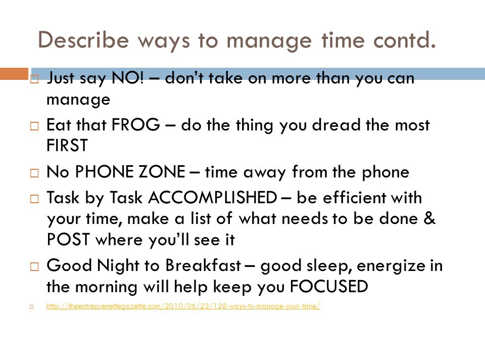 Describe ways to manage time contd. Just say NO.
