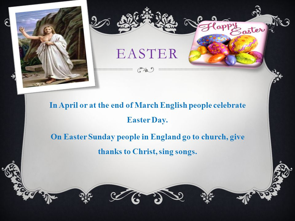 EASTER In April or at the end of March English people celebrate Easter Day.
