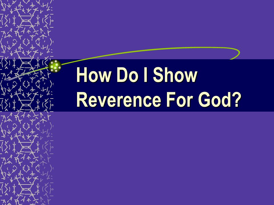 How Do I Show Reverence For God
