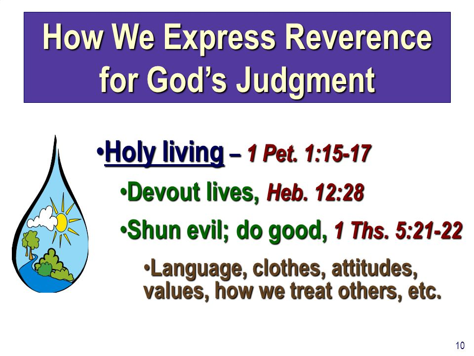 10 How We Express Reverence for God's Judgment Holy living – 1 Pet. 1:15-17 Holy living – 1 Pet. 1:15-17 Devout lives, Heb. 12:28 Devout lives, Heb. 1