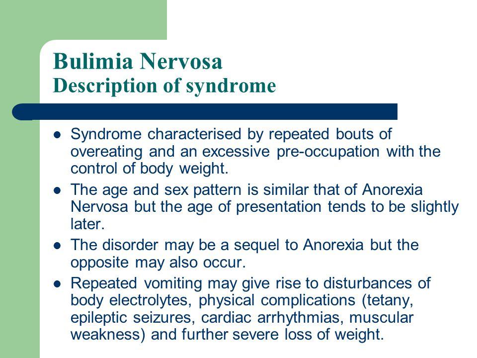 Bulimia Nervosa : Diagnostic Criteria For a definite diagnosis all of the following are required: 1.