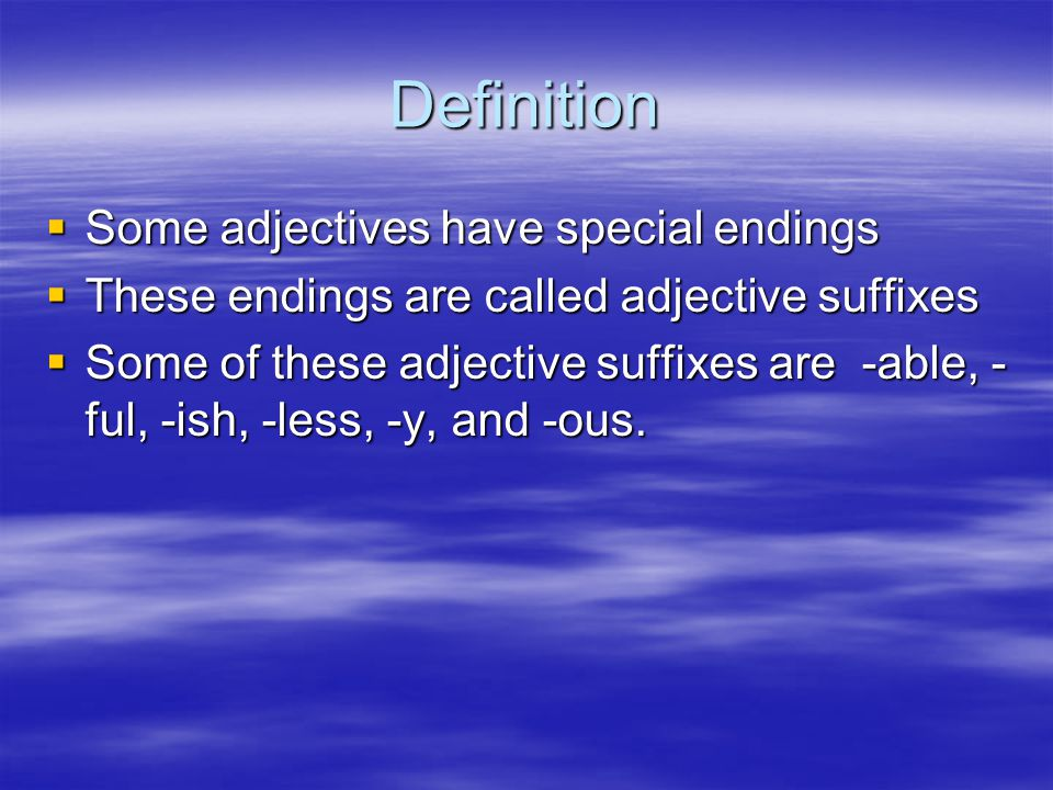 RULES  One method for creating adjectives is to add a suffix to either a noun or verb.