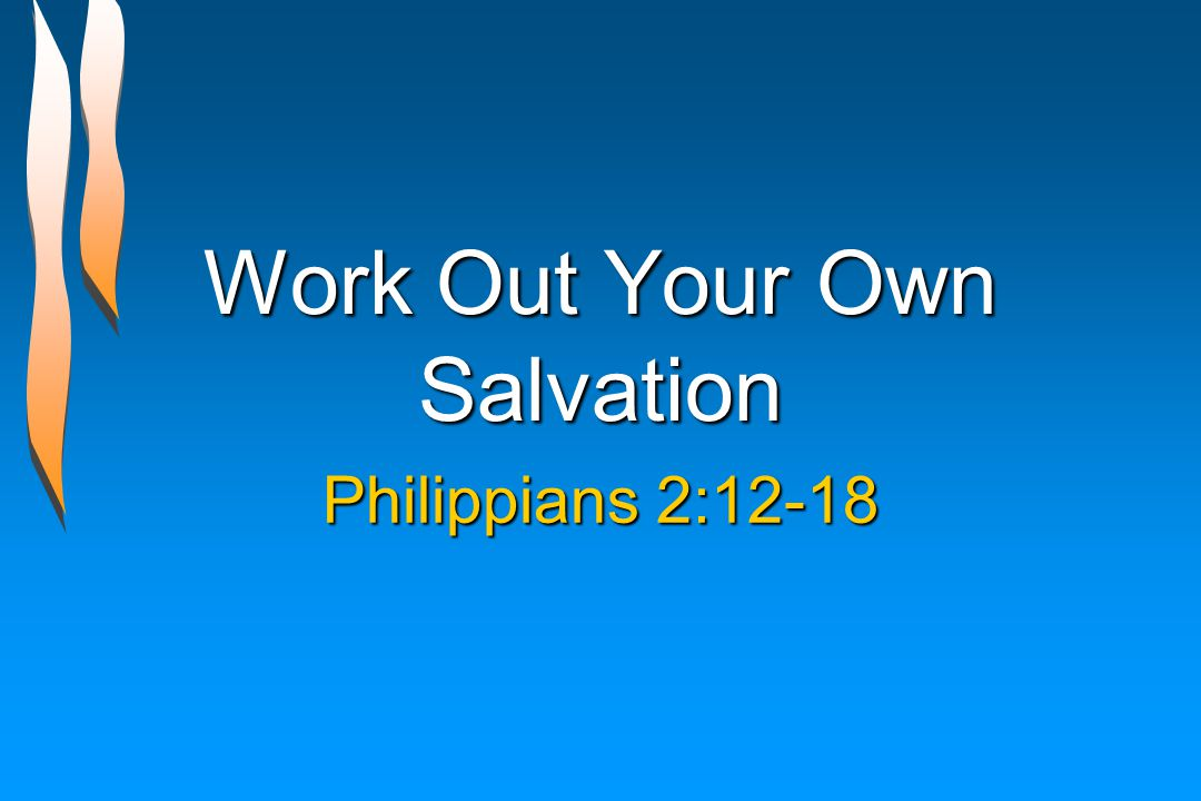 Work Out Your Own Salvation Philippians 2:12-18