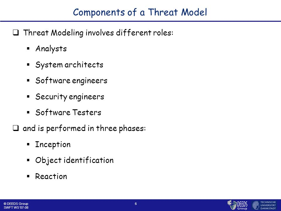 17 Reaction Phase: Threat Tree  Threat trees helpful to understand dependencies among a threat's partial requirements  Semantics of threat trees similar to that of fault trees in fault tree analysis (FTA)  Root node represents a threat,  Leaves represent entry points to be used for an attack,  Inner nodes represent partial goals during an attack.