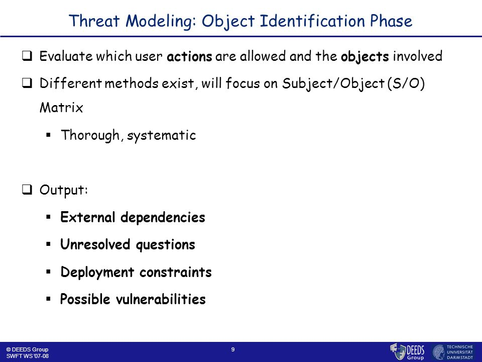 10 Object Identification Phase: Subjects & Objects  Identify system's subjects and objects  Subjects:  Active entities, carrying out operations on objects  Processes, users  Use DFDs as a basis  Objects:  Subjects are also objects: Processes, users..