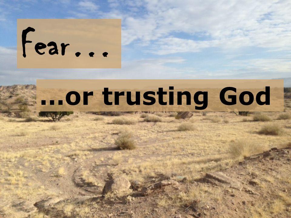 Fear… …or trusting God