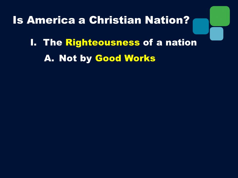 I. The Righteousness of a nation A. Not by Good Works Is America a Christian Nation?
