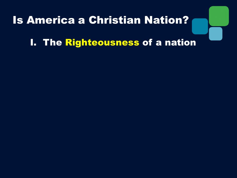 I. The Righteousness of a nation Is America a Christian Nation?