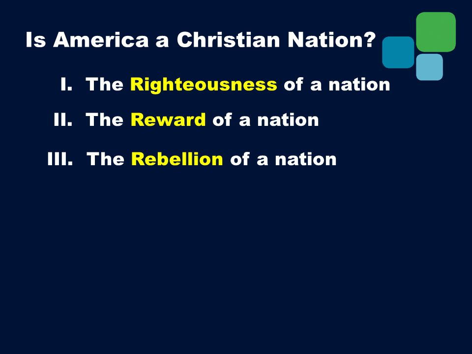 I. The Righteousness of a nation II. The Reward of a nation III.