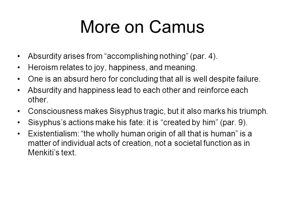 More on Camus Absurdity arises from accomplishing nothing (par.