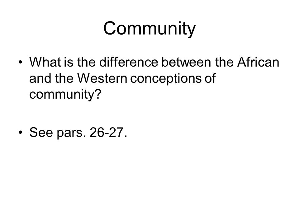 Community What is the difference between the African and the Western conceptions of community.