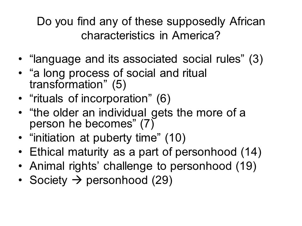 Do you find any of these supposedly African characteristics in America.