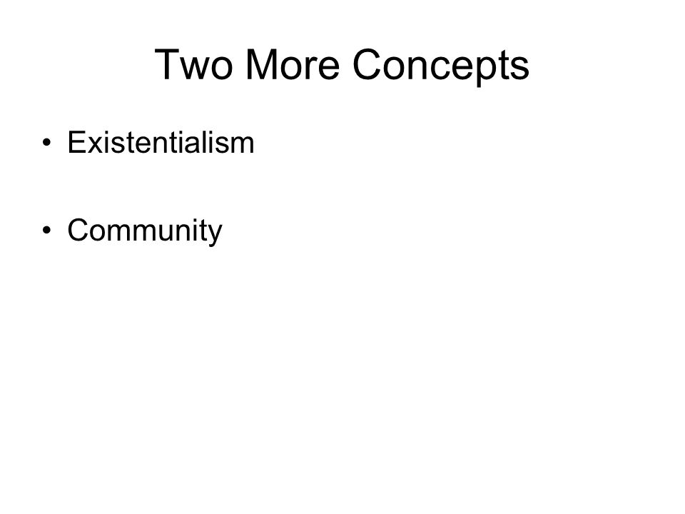 Two More Concepts Existentialism Community