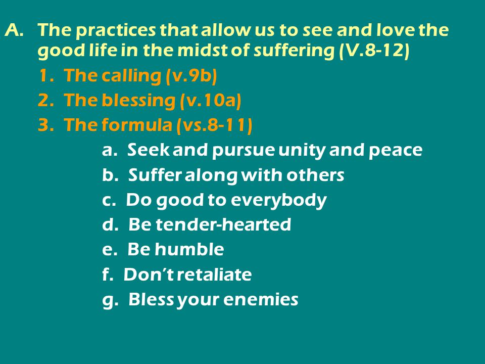 A.The practices that allow us to see and love the good life in the midst of suffering (V.8-12) 1.