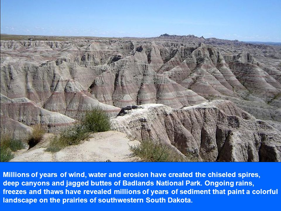 Millions of years of wind, water and erosion have created the chiseled spires, deep canyons and jagged buttes of Badlands National Park.