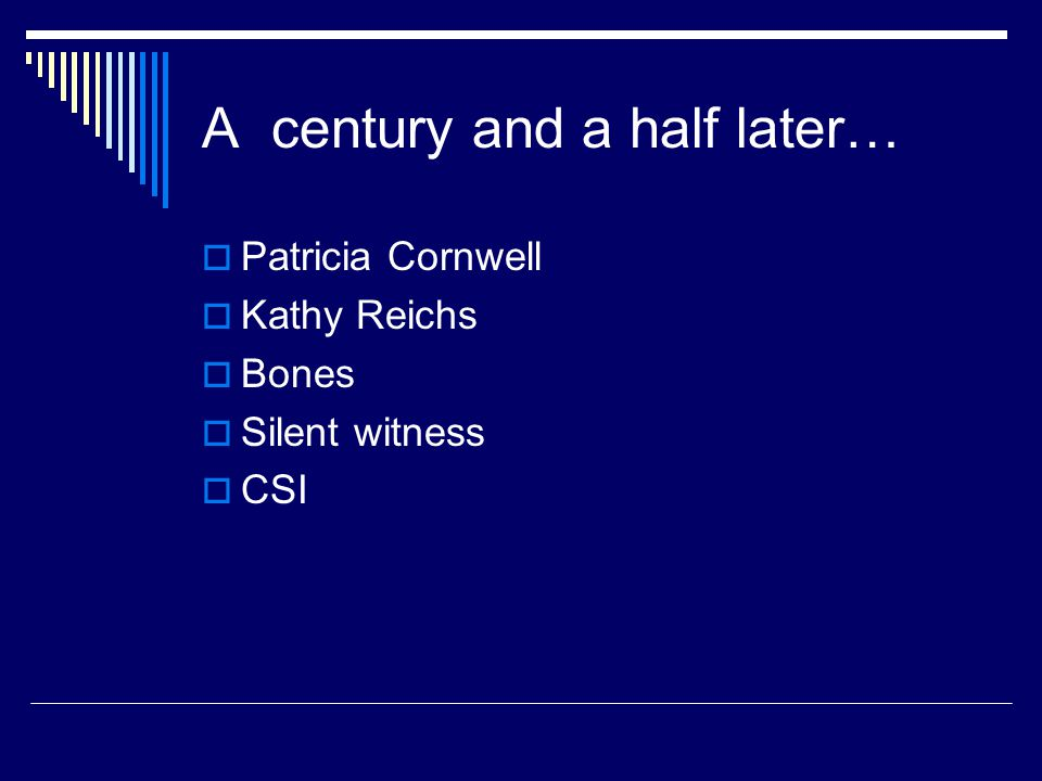 A century and a half later…  Patricia Cornwell  Kathy Reichs  Bones  Silent witness  CSI