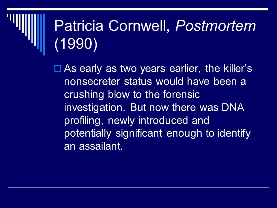 Patricia Cornwell, Postmortem (1990)  As early as two years earlier, the killer's nonsecreter status would have been a crushing blow to the forensic investigation.