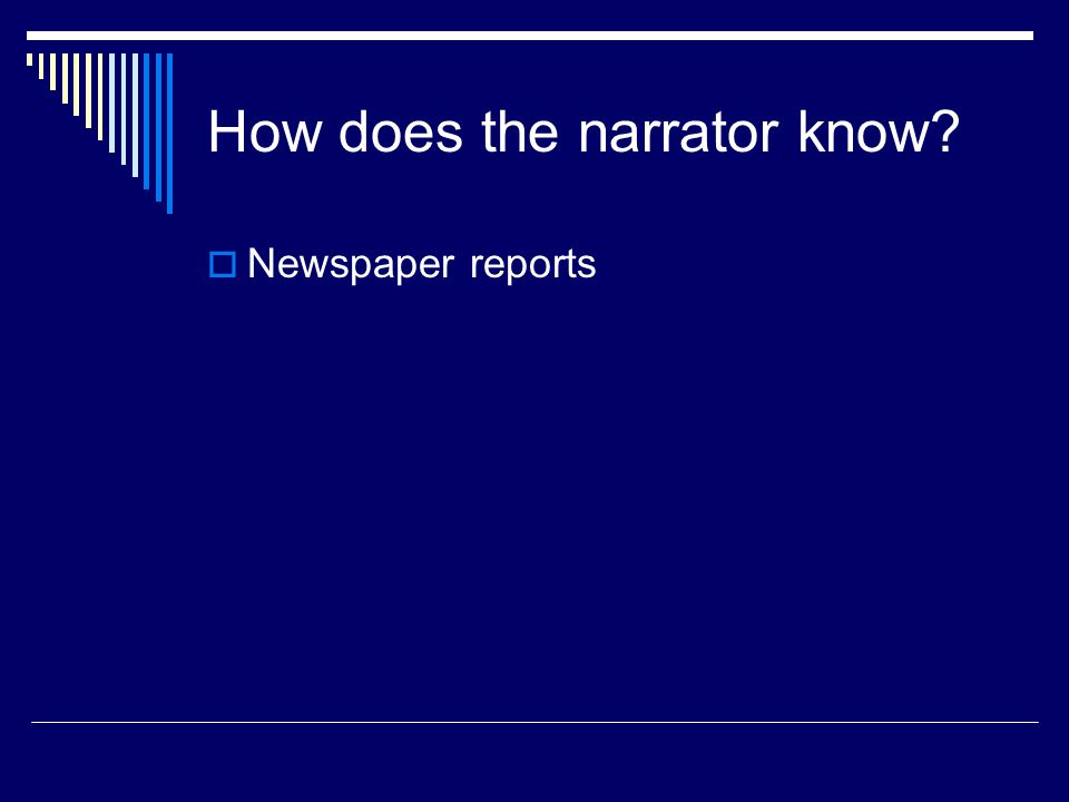 How does the narrator know?  Newspaper reports