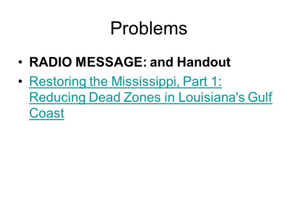 Problems RADIO MESSAGE: and Handout Restoring the Mississippi, Part 1: Reducing Dead Zones in Louisiana s Gulf CoastRestoring the Mississippi, Part 1: Reducing Dead Zones in Louisiana s Gulf Coast