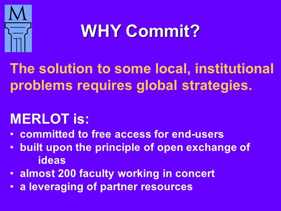 WHY Commit. The solution to some local, institutional problems requires global strategies.