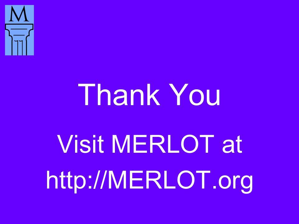 Thank You Visit MERLOT at http://MERLOT.org