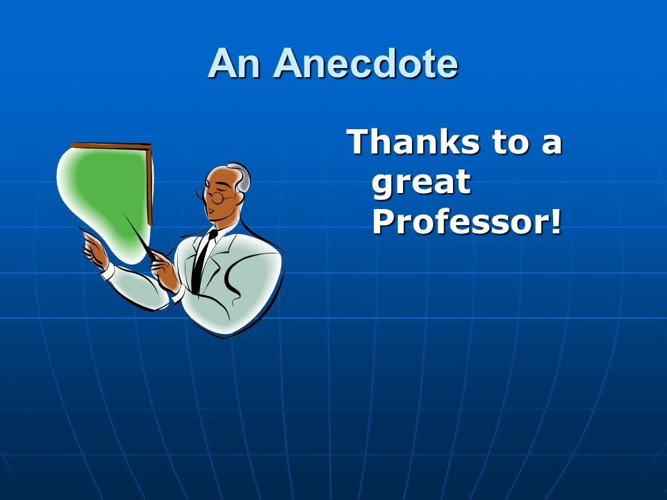 An Anecdote Thanks to a great Professor!