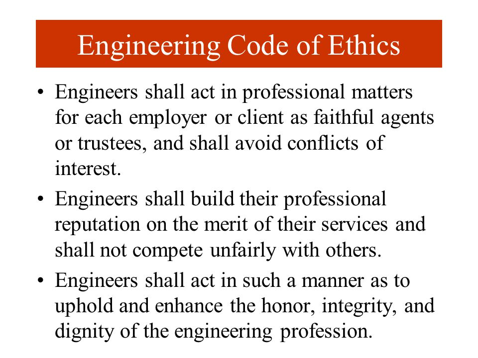Engineering Code of Ethics Engineers shall act in professional matters for each employer or client as faithful agents or trustees, and shall avoid con