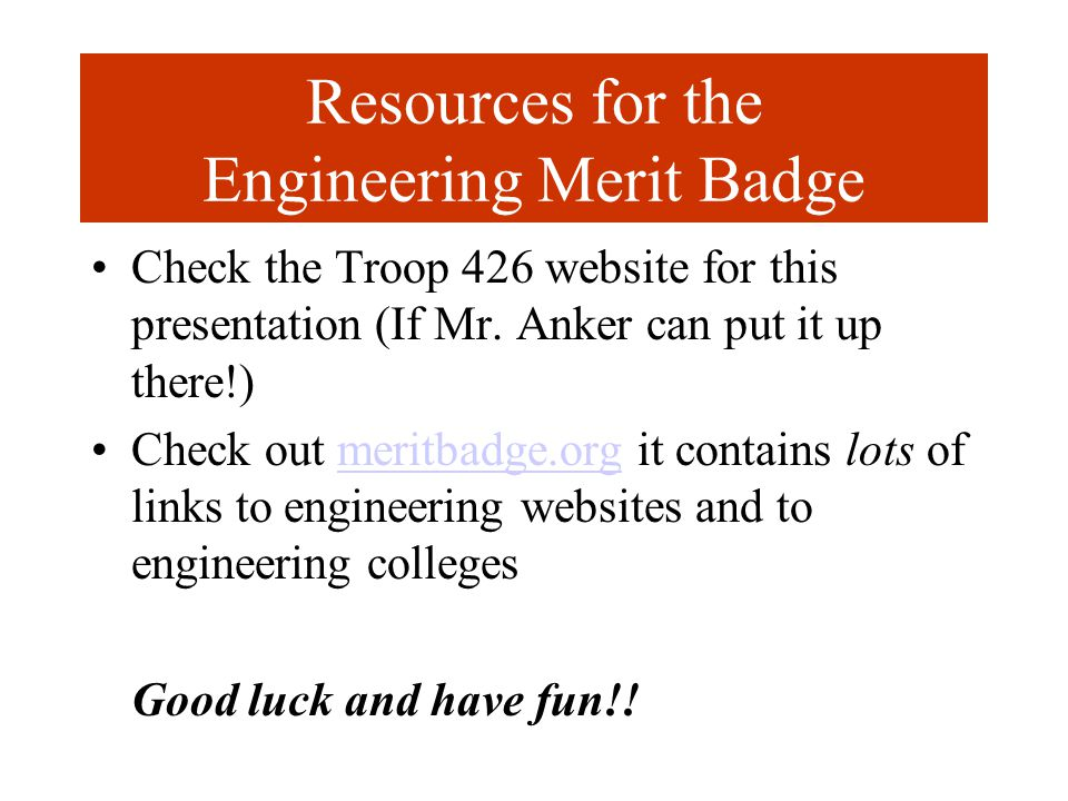 Resources for the Engineering Merit Badge Check the Troop 426 website for this presentation (If Mr.