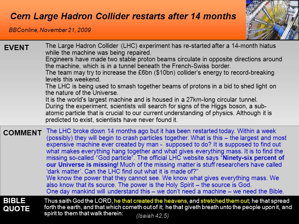 Cern Large Hadron Collider restarts after 14 months The Large Hadron Collider (LHC) experiment has re-started after a 14-month hiatus while the machine was being repaired.