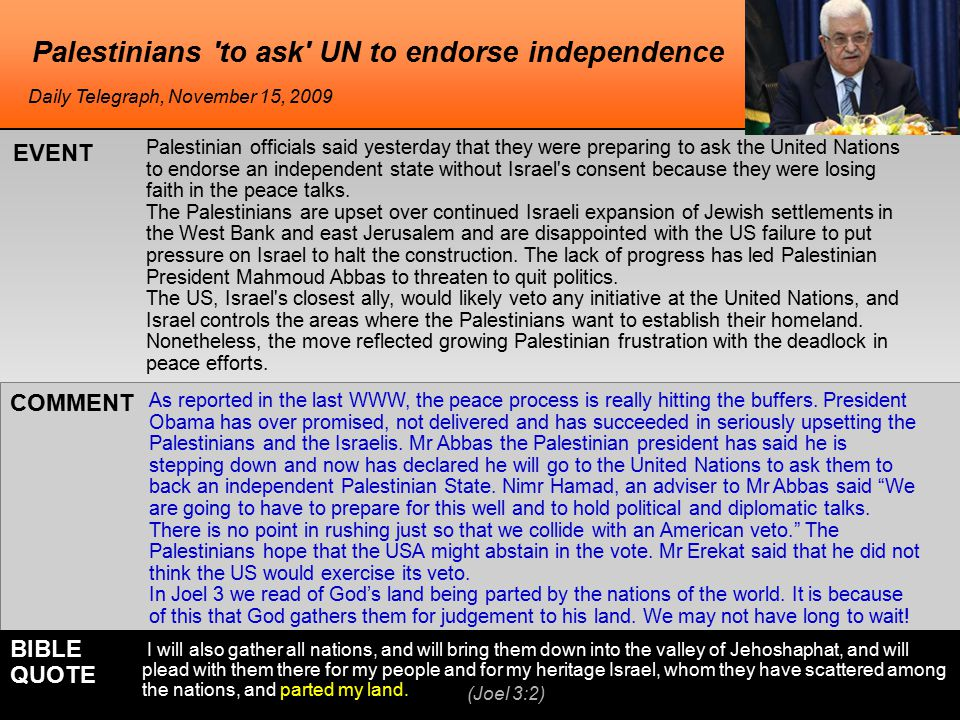 Palestinians to ask UN to endorse independence Palestinian officials said yesterday that they were preparing to ask the United Nations to endorse an independent state without Israel s consent because they were losing faith in the peace talks.